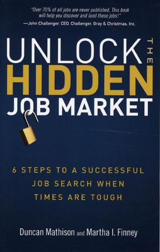 Unlock the Hidden Job Market: 6 Steps to a Successful Job Search When Times Are Tough (Paperback)