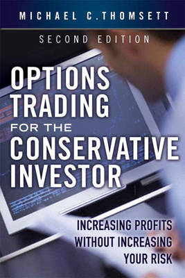 Options Trading for the Conservative Investor: Increasing Profits without Increasing Your Risk (Hardback)