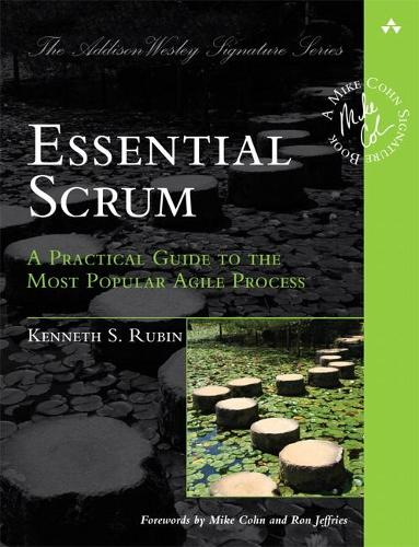 Essential Scrum: A Practical Guide to the Most Popular Agile Process (Paperback)