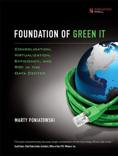 Foundation of Green IT: Consolidation, Virtualization, Efficiency, and ROI in the Data Center (Paperback)