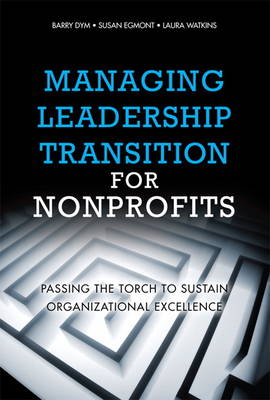 Managing Leadership Transition for Nonprofits: Passing the Torch to Sustain Organizational Excellence (Paperback) (Hardback)