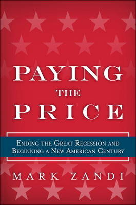 Paying the Price: Ending the Great Recession and Beginning a New American Century (Hardback)