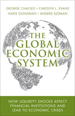 Global Economic System: How Liquidity Shocks Affect Financial Institutions and Lead to Economic Crises (Hardback)