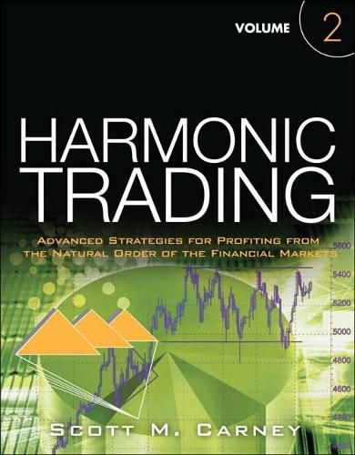 Harmonic Trading, Volume Two: Advanced Strategies for Profiting from the Natural Order of the Financial Markets (Paperback)