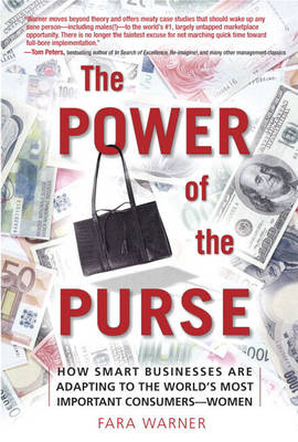 The Power of the Purse (paperback): How Smart Businesses Are Adapting to the World's Most Important Consumers-Women (Paperback)
