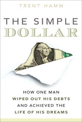 The Simple Dollar: How One Man Wiped Out His Debts and Achieved the Life of His Dreams (Paperback)