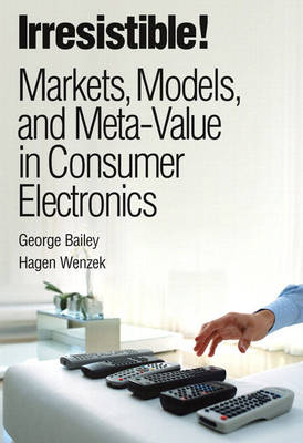 Irresistible! Markets, Models, and Meta-Value in Consumer Electronics (paperback) (Paperback)