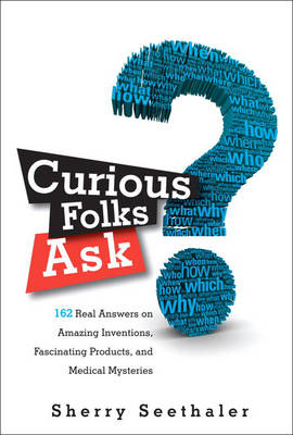 Curious Folks Ask: 162 Real Answers on Amazing Inventions, Fascinating Products, and Medical Mysteries (Paperback)