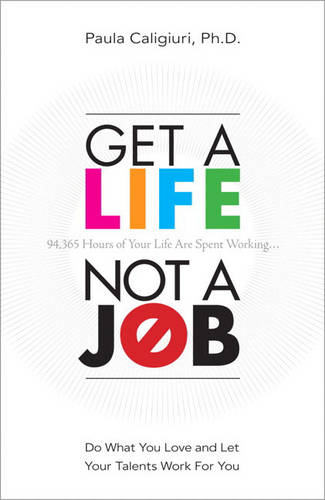 Get a Life, Not a Job: Do What You Love and Let Your Talents Work For You (Paperback)
