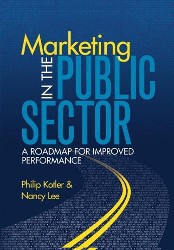 Marketing in the Public Sector (paperback): A Roadmap for Improved Performance (Paperback)