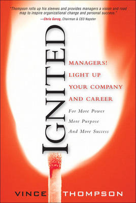 Ignited: Managers! Light Up Your Company and Career for More Power More Purpose and More Success (Paperback)