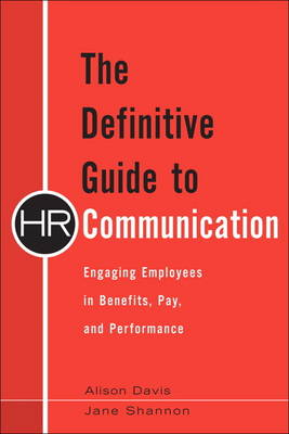 The Definitive Guide to HR Communication: Engaging Employees in Benefits, Pay, and Performance (Hardback)