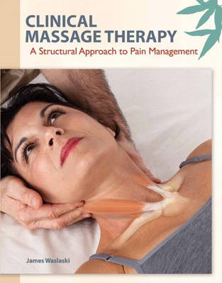 Clinical Massage Therapy: A Structural Approach to Pain Management (Paperback)