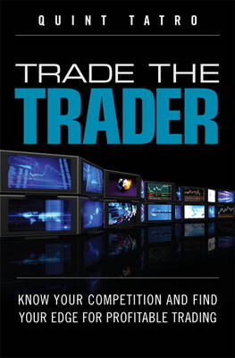 Trade the Trader: Know Your Competition and Find Your Edge for Profitable Trading (Hardback)