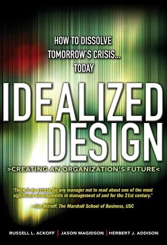 Idealized Design: How to Dissolve Tomorrow's Crisis...Today (paperback) (Paperback)