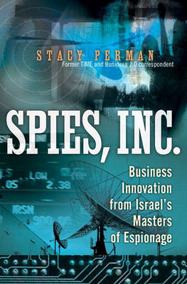 Spies, Inc.: Business Innovation from Israel's Masters of Espionage (paperback) (Paperback)