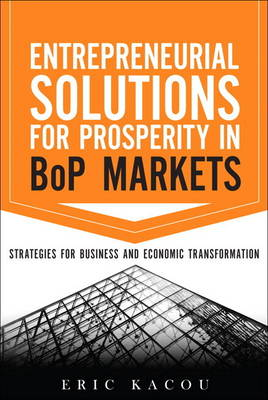 Entrepreneurial Solutions for Prosperity in BoP Markets: Strategies for Business and Economic Transformation (Hardback)