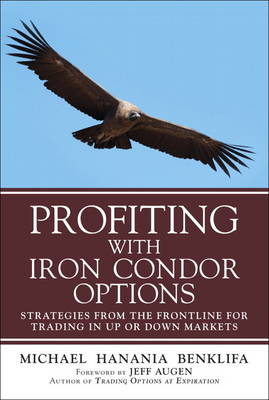 Profiting with Iron Condor Options: Strategies from the Frontline for Trading in Up or Down Markets (Paperback) (Hardback)
