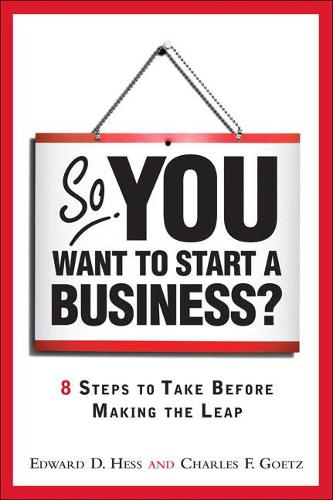 So, You Want to Start a Business?: 8 Steps to Take Before Making the Leap (Paperback)