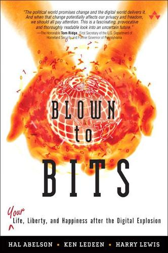 Blown to Bits: Your Life, Liberty, and Happiness After the Digital Explosion (Hardback)