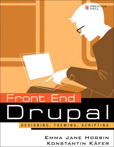 Front End Drupal: Designing, Theming, Scripting (Paperback)