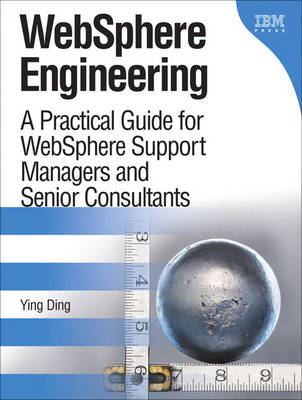 WebSphere Engineering: A Practical Guide for WebSphere Support Managers and Senior Consultants (Hardback)