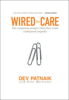 Wired to Care: How Companies Prosper When They Create Widespread Empathy (Hardback)