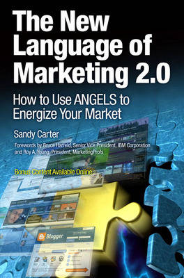 The New Language of Marketing 2.0: How to Use ANGELS to Energize Your Market (Paperback)