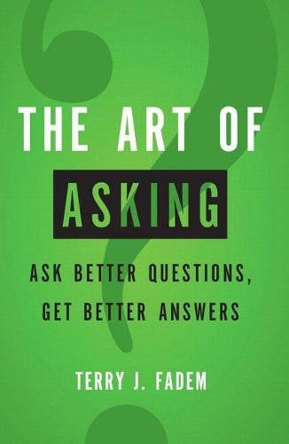 The Art of Asking: Ask Better Questions, Get Better Answers (Paperback)