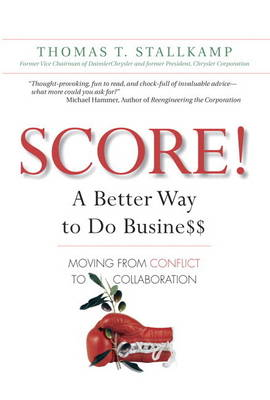 SCORE!: A Better Way to Do Busine$$: Moving from Conflict to Collaboration (paperback) (Paperback)