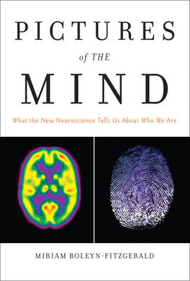 Pictures of the Mind: What the New Neuroscience Tells Us About Who We Are (Hardback)
