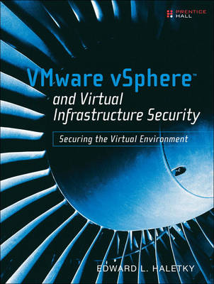 VMware vSphere and Virtual Infrastructure Security: Securing the Virtual Environment (Paperback)