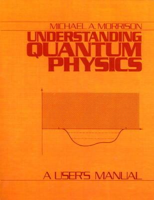 Understanding Quantum Physics: v. 1: A User's Manual (Hardback)