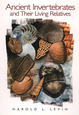 Ancient Invertebrates and Their Living Relatives (Hardback)