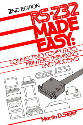 RS-232 Made Easy: Connecting Computers, Printers, Terminals, and Modems (Paperback)