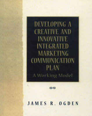 Developing a Creative and Innovative Integrated Marketing Communication Plan (Paperback)
