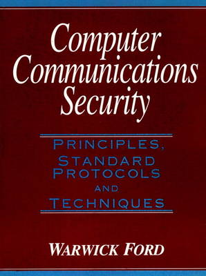 Computer Communications Security: Principles, Standard Protocols and Techniques (Hardback)