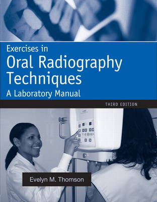 Exercises in Oral Radiography Techniques: A Laboratory Manual for Essentials of Dental Radiography (Paperback)