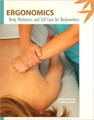 Ergonomics: Body Mechanics and Self Care for Bodyworkers (Paperback)