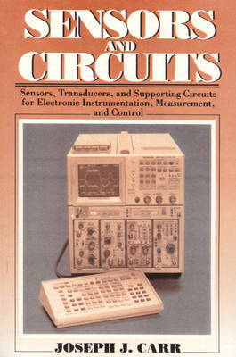 Sensors & Circuits: Sensors, Transducers, & Supporting Circuits For Electronic Instrumentation Measurement and Control (Paperback)