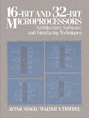 16-Bit and 32-Bit Microprocessors: Architecture, Software, and Interfacing Techniques (Paperback)
