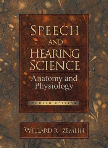 Speech and Hearing Science: Anatomy and Physiology: United States Edition (Hardback)