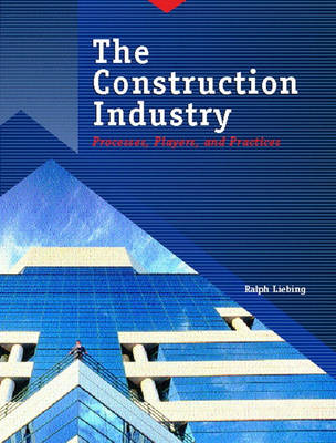 The Construction Industry: Processes, Players, and Practices (Paperback)