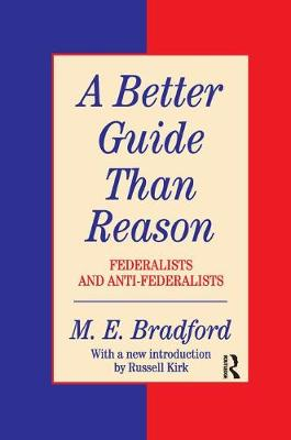 A Better Guide Than Reason: Federalists and Anti-federalists - The Library of Conservative Thought (Paperback)
