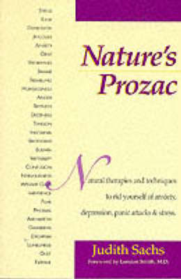 Nature's Prozac: Harness the Amazing Healing Power of All Natural Therapies and Techniques to Rid Yourself of Anxiety, Depression, Panic Attacks and Stress (Paperback)