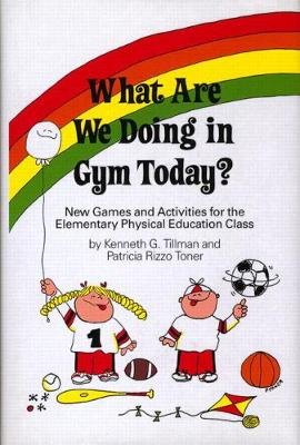 What Are We Doing In Gym Today? New Games And Activities For The Elementary Physical Education Class (Hardback)