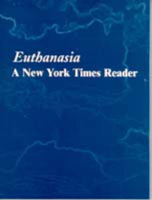 """The Philosophy of Euthanasia: A """"New York Times"""" Reader (Paperback)"""