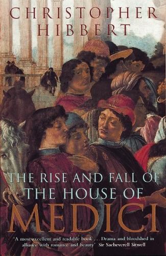 The Rise and Fall of the House of Medici (Paperback)
