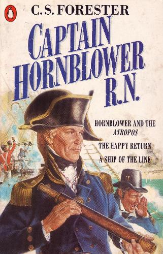Captain Hornblower R.N.: Hornblower and the 'Atropos', The Happy Return, A Ship of the Line (Paperback)