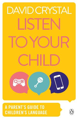 Listen to Your Child: A Parent's Guide to Children's Language (Paperback)